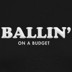 Ballin on a budget - Men's Premium T-Shirt