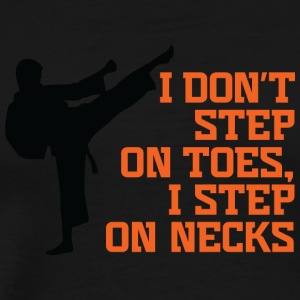 I Don't Step On Toes, I Step On Necks! - Men's Premium T-Shirt