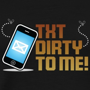 Send Me Dirty Messages! - Men's Premium T-Shirt