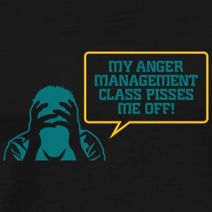 My Anger Management Class Pisses Me Off! - Men's Premium T-Shirt