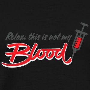 Calm Down. This Is Not My Blood. - Men's Premium T-Shirt