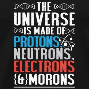 The Universe is made of Protons,Neutrons,Electrons - Men's Premium T-Shirt