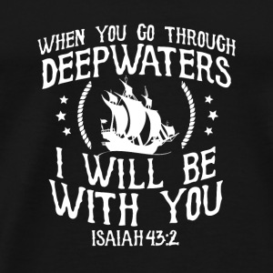 Isaiah 43:2 When you go through deep waters - Men's Premium T-Shirt