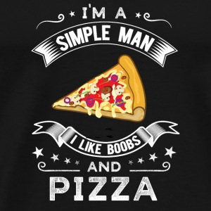 I'm a simple man I like boobs and pizza - Men's Premium T-Shirt