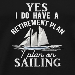 Yes I do have a retirement plan,I plan on sailing - Men's Premium T-Shirt