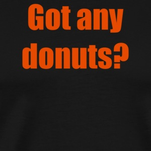 Got any donuts - Men's Premium T-Shirt