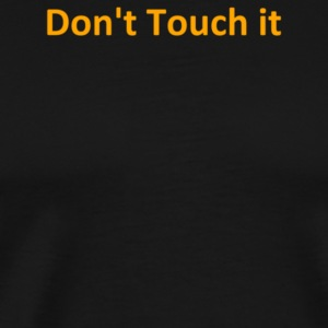 Don t Touch it - Men's Premium T-Shirt