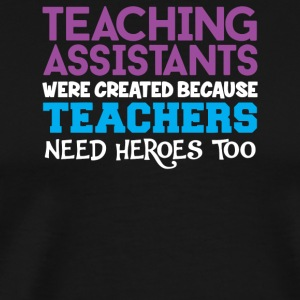 Teaching Assistant Teachers Need Heroes Too - Men's Premium T-Shirt