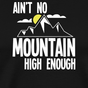 Ain t No Mountain High Enough - Men's Premium T-Shirt