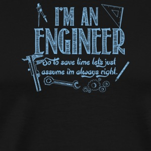 I m an Engineer So To Save Time Lets Assume I m Ri - Men's Premium T-Shirt