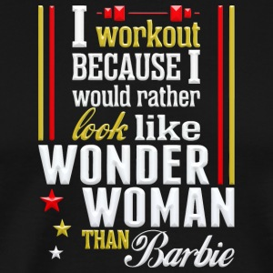 Workout Because I Would Look Wonder Woman Barbie - Men's Premium T-Shirt