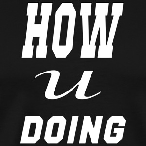 how you doing - Men's Premium T-Shirt