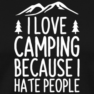 I Love Camping Because I Hate People Funny Hikin - Men's Premium T-Shirt