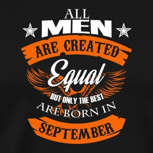Mens All Men Are Created Equal But The Best Are Bo - Men's Premium T-Shirt