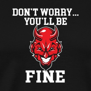 Motivation T shirt Dont Worry Youll Be Fine T shir - Men's Premium T-Shirt
