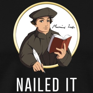 Nailed It Martin Luther 500th Reformation t shir - Men's Premium T-Shirt