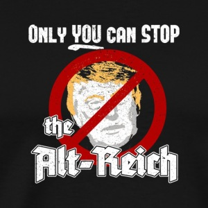 Only You Can Stop the Alt Reich Political Protes - Men's Premium T-Shirt