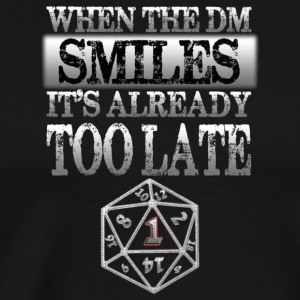 PREMIUM When The DM Smiles It s Too Late T shirt - Men's Premium T-Shirt