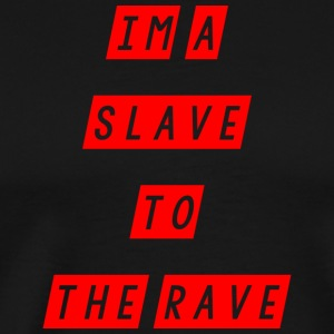 slave to the rave - Men's Premium T-Shirt