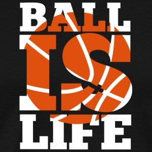 Ball is Life Graphic Basketball Sporting T shirt - Men's Premium T-Shirt
