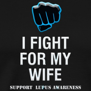 I Fight For My Wife Support Lupus Awareness - Men's Premium T-Shirt