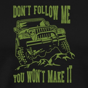 Don't Follow Me You Won't Make It Army Jeep TShirt - Men's Premium T-Shirt