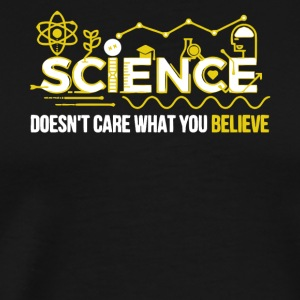 Science Doesn't Care What You Believe T Shirt - Men's Premium T-Shirt