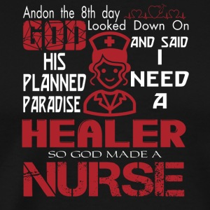 I Need A Healer So God Made A Nurse T Shirt - Men's Premium T-Shirt
