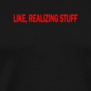 LIKE REALIZING STUFF TEE KYLIE TSHIRT - Men's Premium T-Shirt