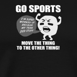 Go Sports! Move the thing to the other thing! - Men's Premium T-Shirt