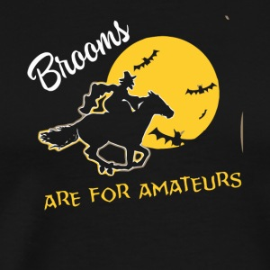 Brooms are for Amateurs witches shirt - Men's Premium T-Shirt