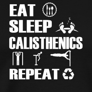 Eat Sleep Calisthenics Repeat T Shirt - Men's Premium T-Shirt