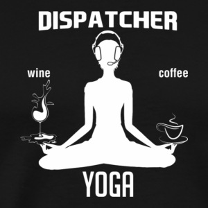 Dispatcher Yoga Wine Coffee T Shirt - Men's Premium T-Shirt