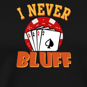 I Never Bluff - Men's Premium T-Shirt