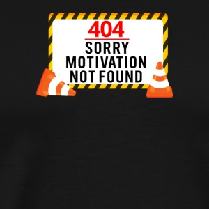 404 - No Motivation found - Men's Premium T-Shirt