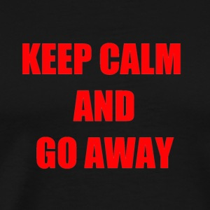 KEEP CALM AND GO AWAY - Men's Premium T-Shirt