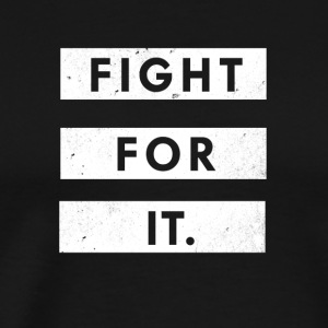 Fight For It - Men's Premium T-Shirt