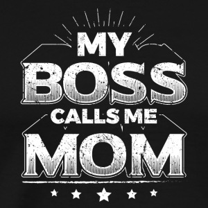 Mom Mother Mothers Day Shirt My Boss - Men's Premium T-Shirt