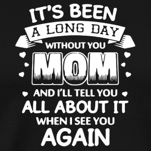 It's Been A Long Day Without You Mom Shirt - Men's Premium T-Shirt