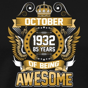 October 1932 85 Years Of Being Awesome - Men's Premium T-Shirt