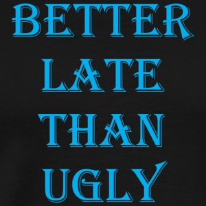 Better Late Than Ugly 11 - Men's Premium T-Shirt