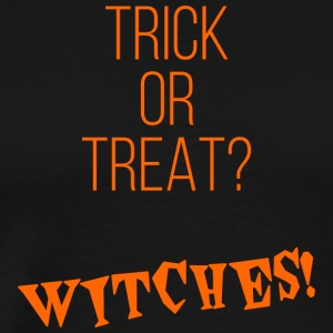 Trick or Treat? Witches! - Men's Premium T-Shirt