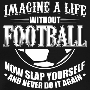 Funny Football Soccer Shirt T-Shirt Imagine Life - Men's Premium T-Shirt