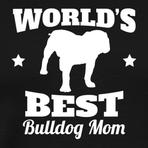Worlds Best Bulldog Mom - Men's Premium T-Shirt