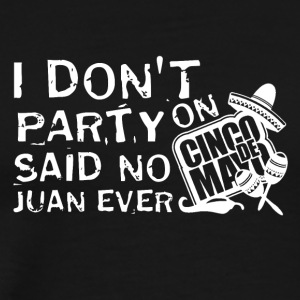 Party Juan Cinco De Mayo - Men's Premium T-Shirt