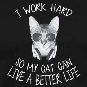 I work hard so my cat can live a better life - Men's Premium T-Shirt