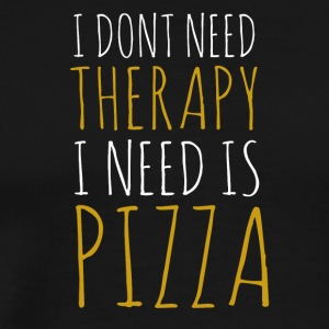 I dont need therapy i need pizza - Men's Premium T-Shirt