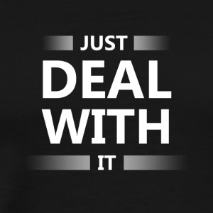 Just deal with it - Men's Premium T-Shirt