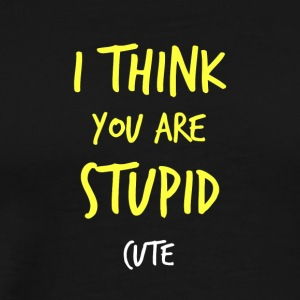 I think you are stupid cute - Men's Premium T-Shirt