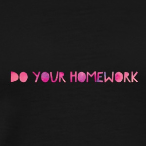 Do your Homework - Men's Premium T-Shirt